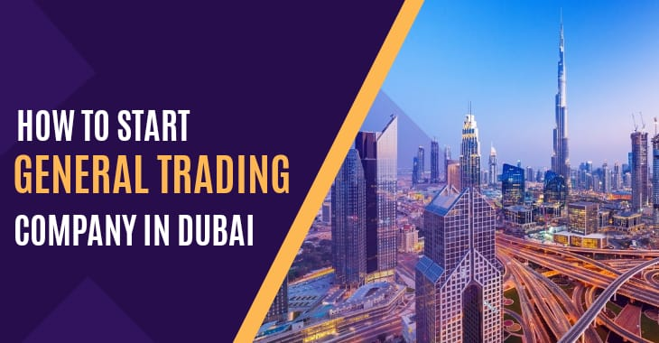 How To Start General Trading Company in Dubai