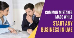 Common Mistakes Made While Start Any Business In UAE