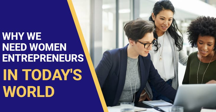 Why We Need Women Entrepreneurs In Today's World